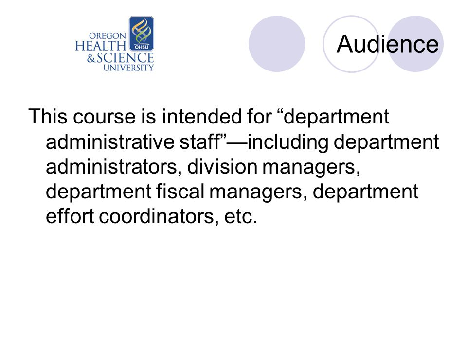 Audience This course is intended for department administrative staff —including department administrators, division managers, department fiscal managers, department effort coordinators, etc.