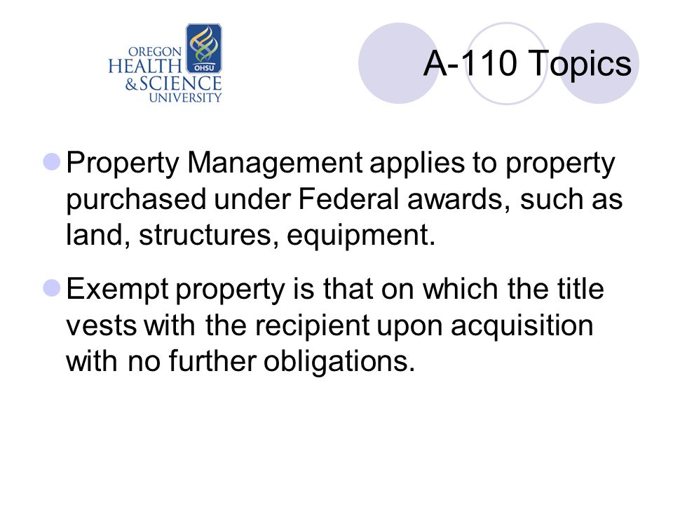 A-110 Topics Property Management applies to property purchased under Federal awards, such as land, structures, equipment. Exempt property is that on w