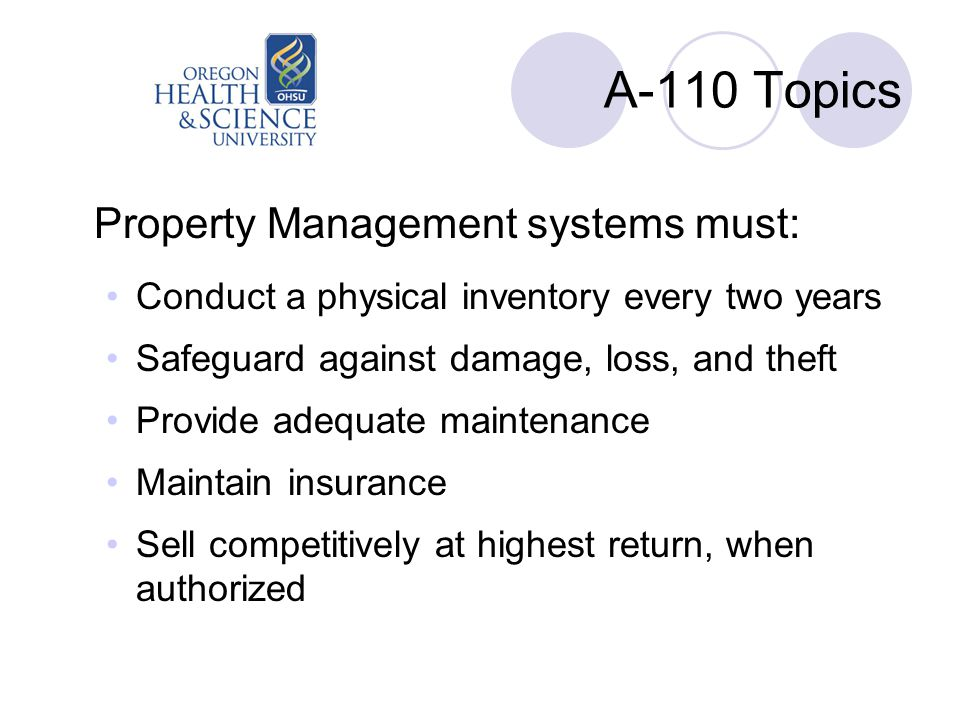 A-110 Topics Property Management systems must: Conduct a physical inventory every two years Safeguard against damage, loss, and theft Provide adequate
