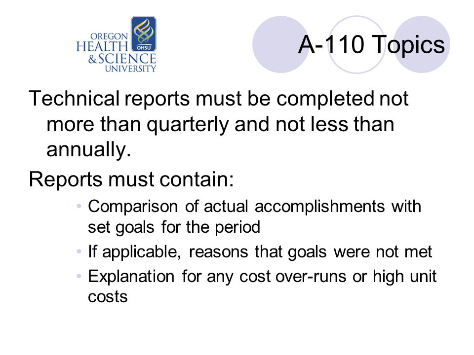 A-110 Topics Technical reports must be completed not more than quarterly and not less than annually. Reports must contain: Comparison of actual accomp