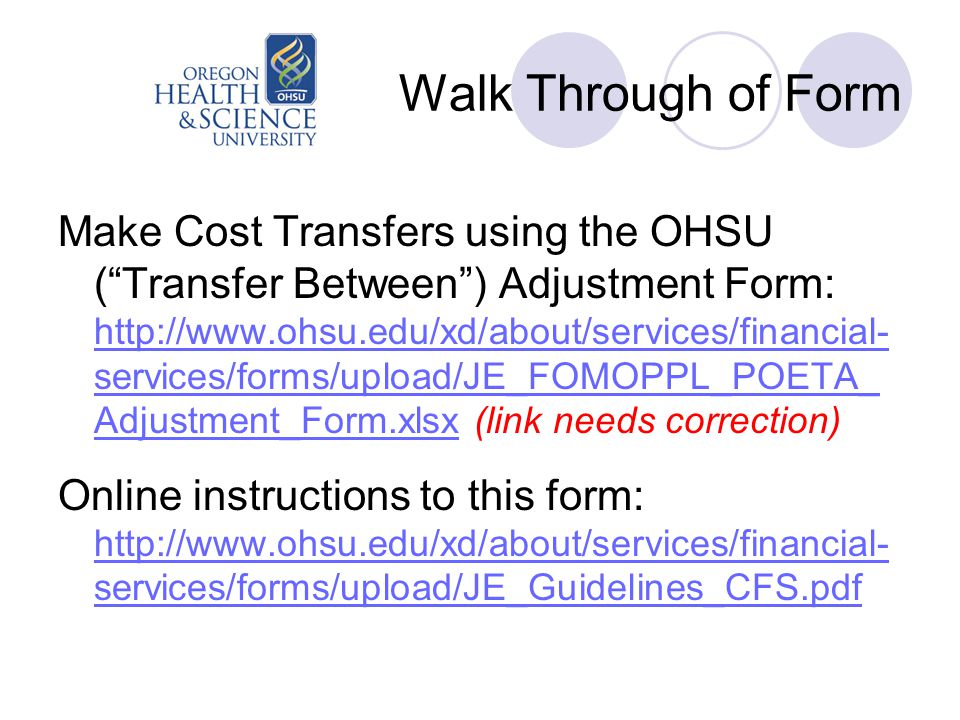 """Walk Through of Form Make Cost Transfers using the OHSU (""""Transfer Between"""") Adjustment Form: http://www.ohsu.edu/xd/about/services/financial- service"""