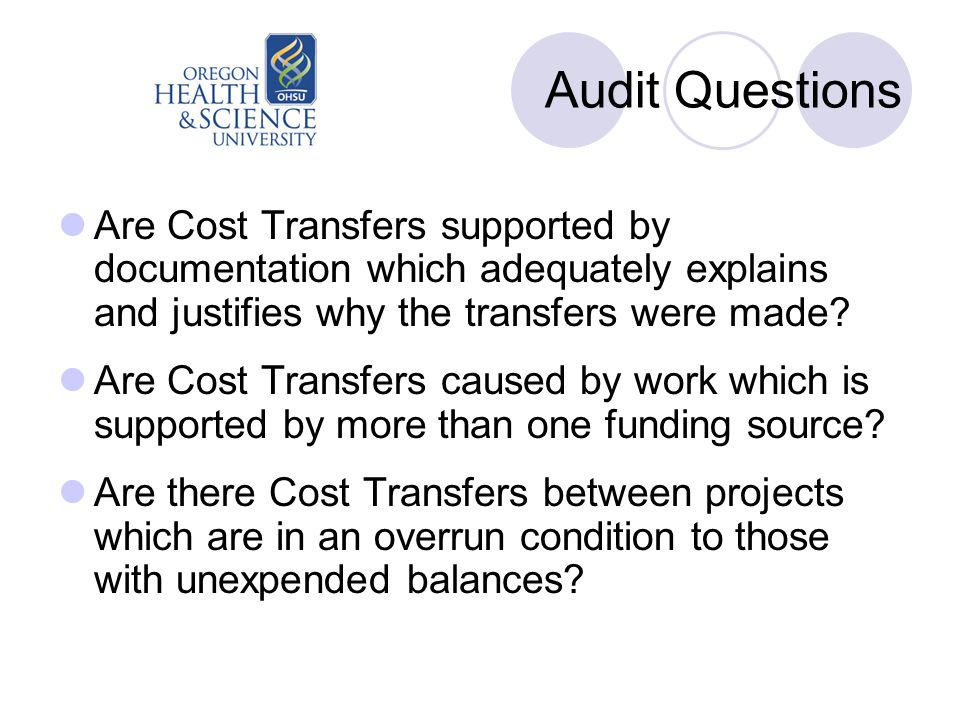 Audit Questions Are Cost Transfers supported by documentation which adequately explains and justifies why the transfers were made.