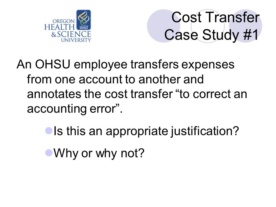 """Cost Transfer Case Study #1 An OHSU employee transfers expenses from one account to another and annotates the cost transfer """"to correct an accounting"""