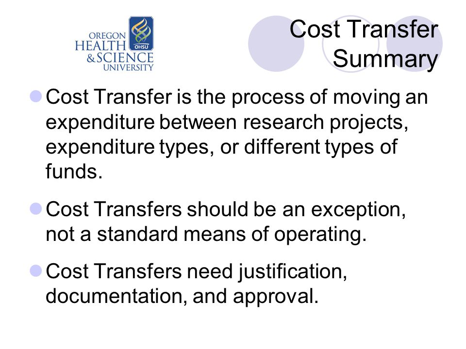 Cost Transfer Summary Cost Transfer is the process of moving an expenditure between research projects, expenditure types, or different types of funds.