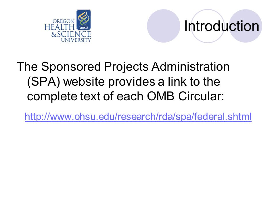 Introduction The Sponsored Projects Administration (SPA) website provides a link to the complete text of each OMB Circular: http://www.ohsu.edu/research/rda/spa/federal.shtml