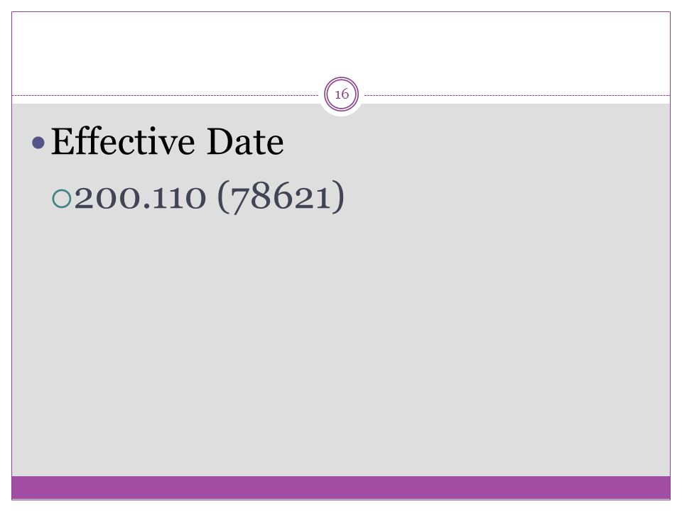 16 Effective Date  200.110 (78621)