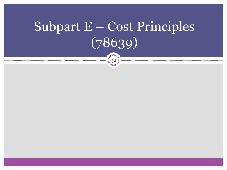 32 Subpart E – Cost Principles (78639)