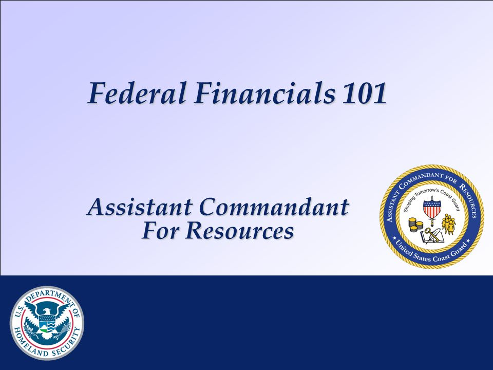 Federal Financials 101 RDML K. Taylor | DHS CFO Brief | 25 JAN 2010 Assistant Commandant For Resources
