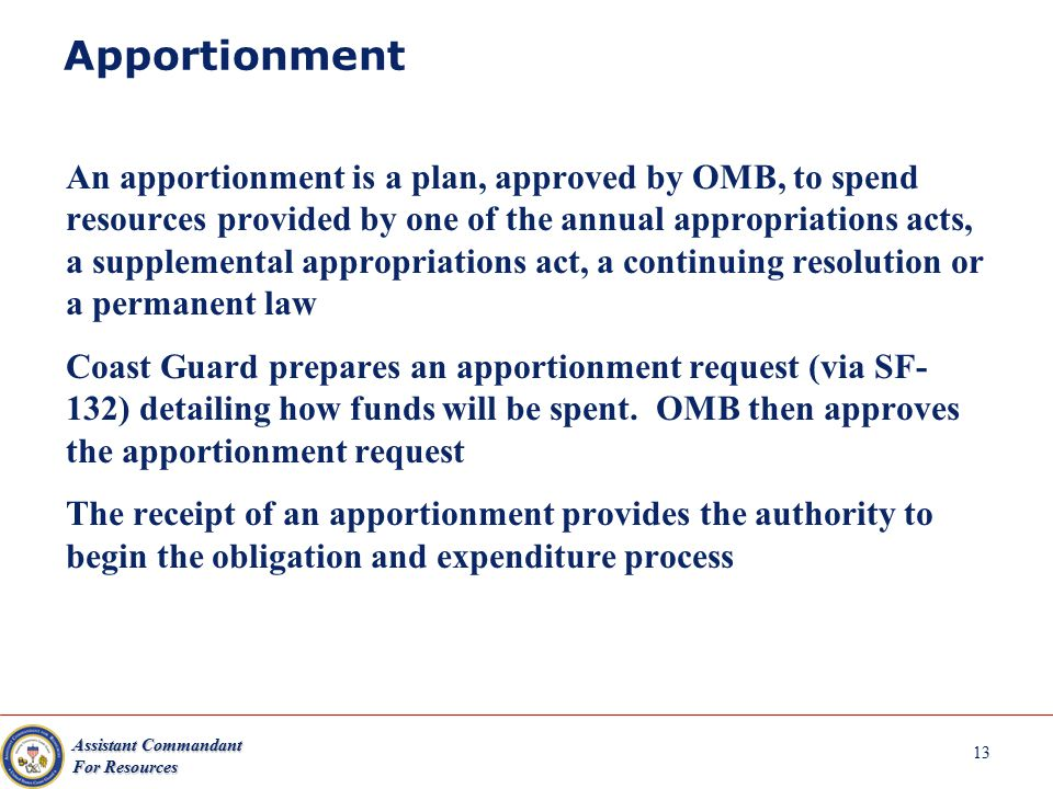 Assistant Commandant For Resources Apportionment 13 An apportionment is a plan, approved by OMB, to spend resources provided by one of the annual appr