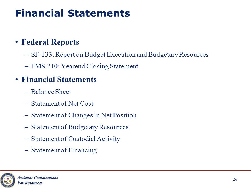 Assistant Commandant For Resources Financial Statements Federal Reports – SF-133: Report on Budget Execution and Budgetary Resources – FMS 210: Yearen