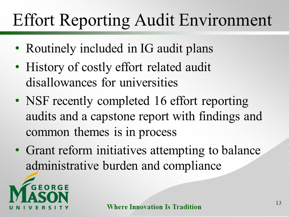 Where Innovation Is Tradition Effort Reporting Audit Environment Routinely included in IG audit plans History of costly effort related audit disallowa