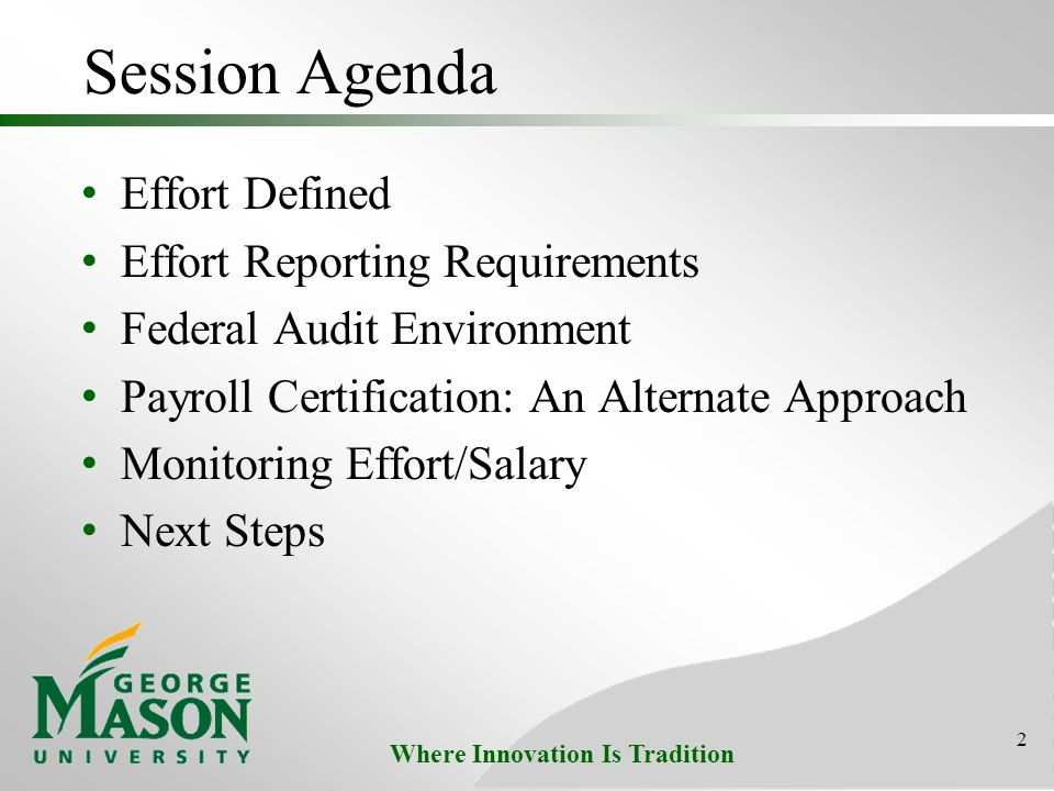 Where Innovation Is Tradition Session Agenda Effort Defined Effort Reporting Requirements Federal Audit Environment Payroll Certification: An Alternate Approach Monitoring Effort/Salary Next Steps 2