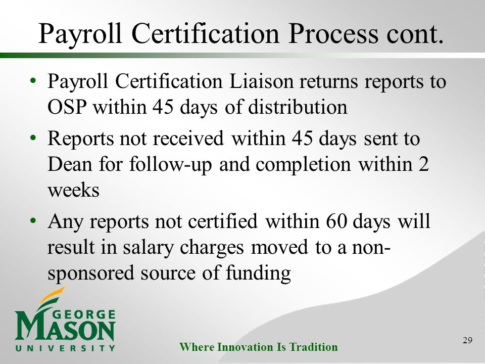 Where Innovation Is Tradition Payroll Certification Process cont. Payroll Certification Liaison returns reports to OSP within 45 days of distribution