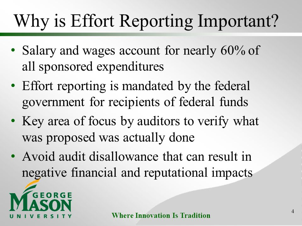 Where Innovation Is Tradition 4 Why is Effort Reporting Important? Salary and wages account for nearly 60% of all sponsored expenditures Effort report