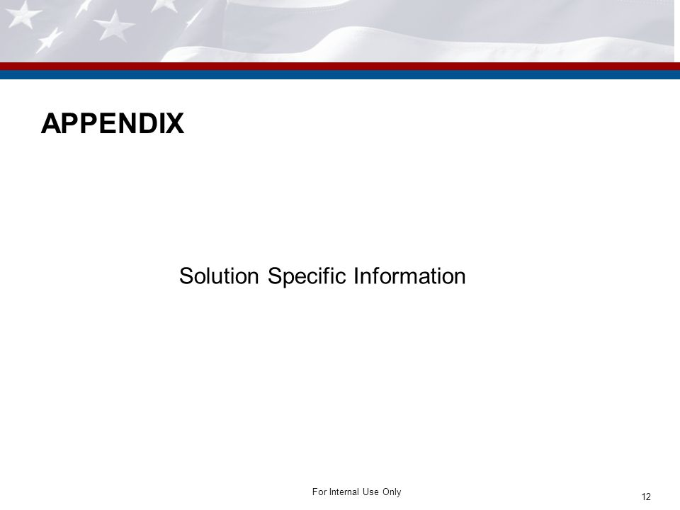 For Internal Use Only APPENDIX Solution Specific Information 12