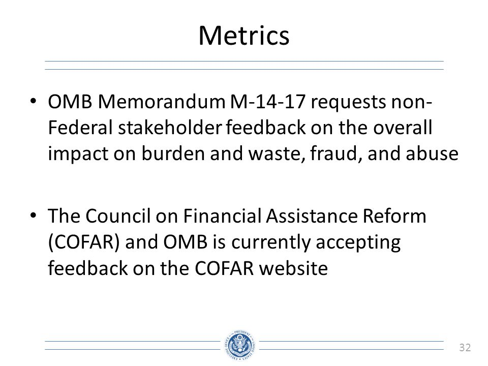 32 Metrics OMB Memorandum M-14-17 requests non- Federal stakeholder feedback on the overall impact on burden and waste, fraud, and abuse The Council o