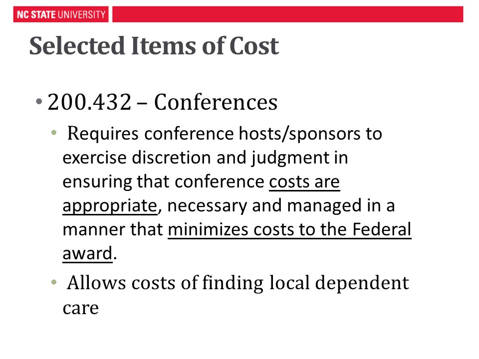 Selected Items of Cost 200.432 – Conferences R equires conference hosts/sponsors to exercise discretion and judgment in ensuring that conference costs are appropriate, necessary and managed in a manner that minimizes costs to the Federal award.