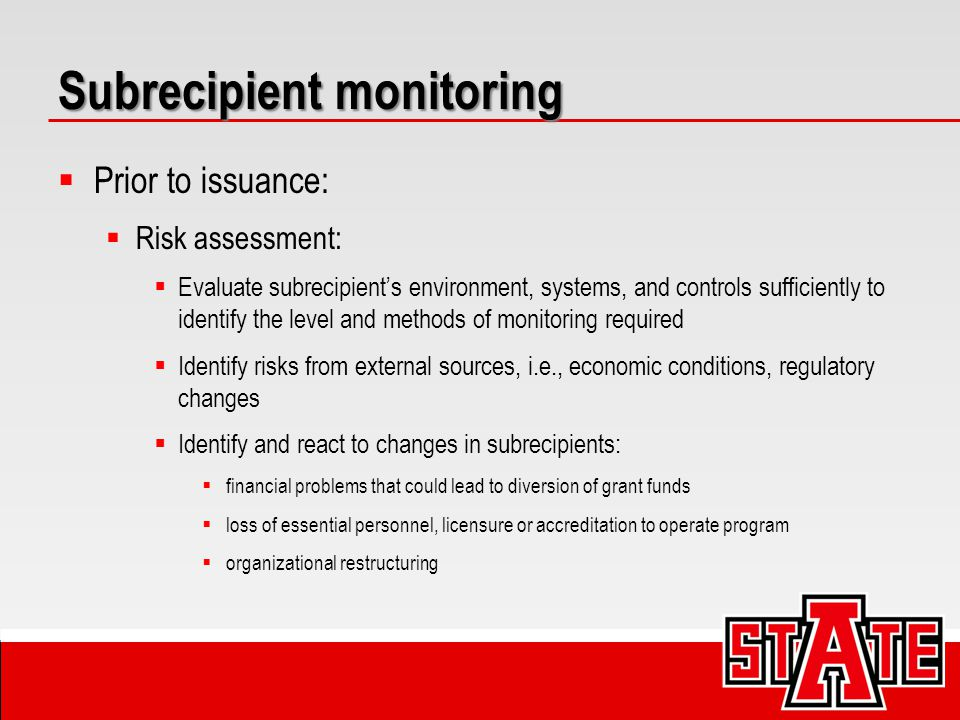 Subrecipient monitoring  Prior to issuance:  Risk assessment:  Evaluate subrecipient's environment, systems, and controls sufficiently to identify