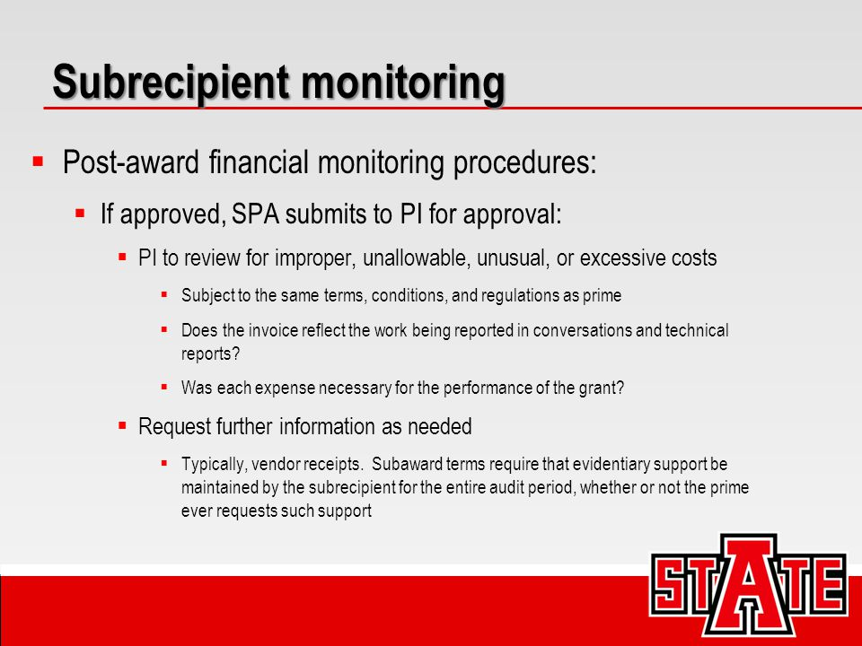 Subrecipient monitoring  Post-award financial monitoring procedures:  If approved, SPA submits to PI for approval:  PI to review for improper, unal