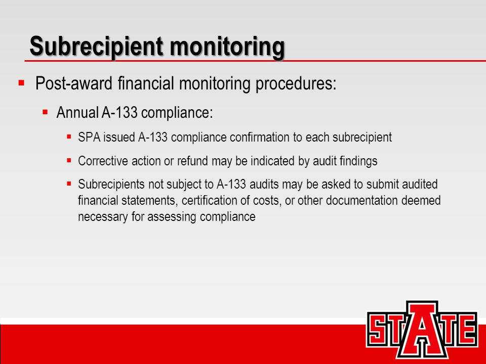 Subrecipient monitoring  Post-award financial monitoring procedures:  Annual A-133 compliance:  SPA issued A-133 compliance confirmation to each su