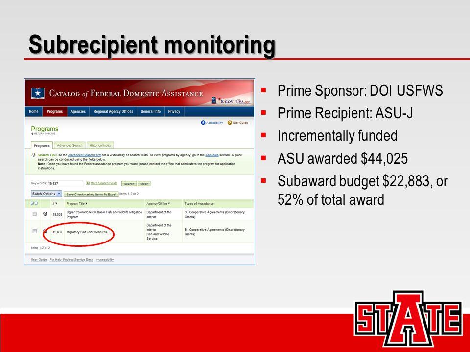 Subrecipient monitoring  Prime Sponsor: DOI USFWS  Prime Recipient: ASU-J  Incrementally funded  ASU awarded $44,025  Subaward budget $22,883, or 52% of total award