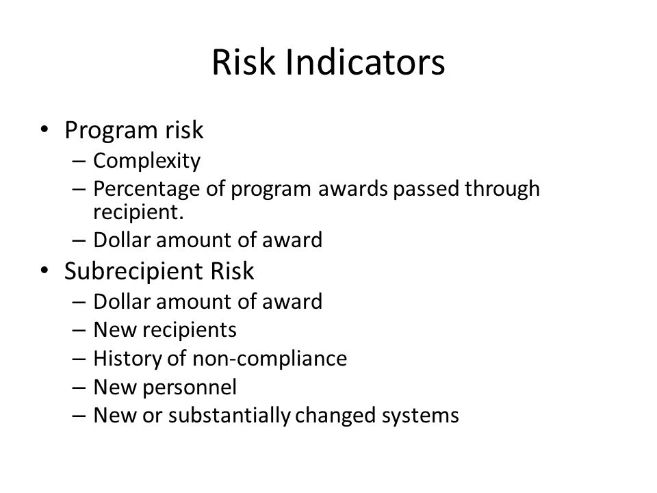 Risk Indicators Program risk – Complexity – Percentage of program awards passed through recipient.