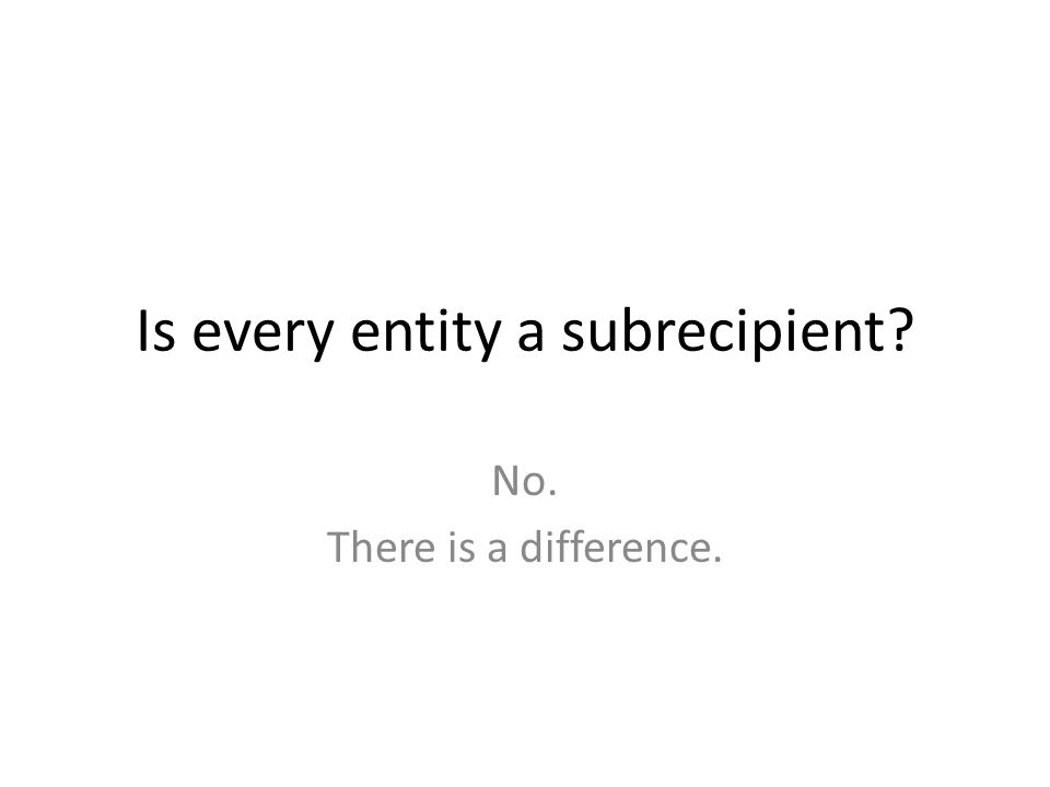What is a Subrecipient.