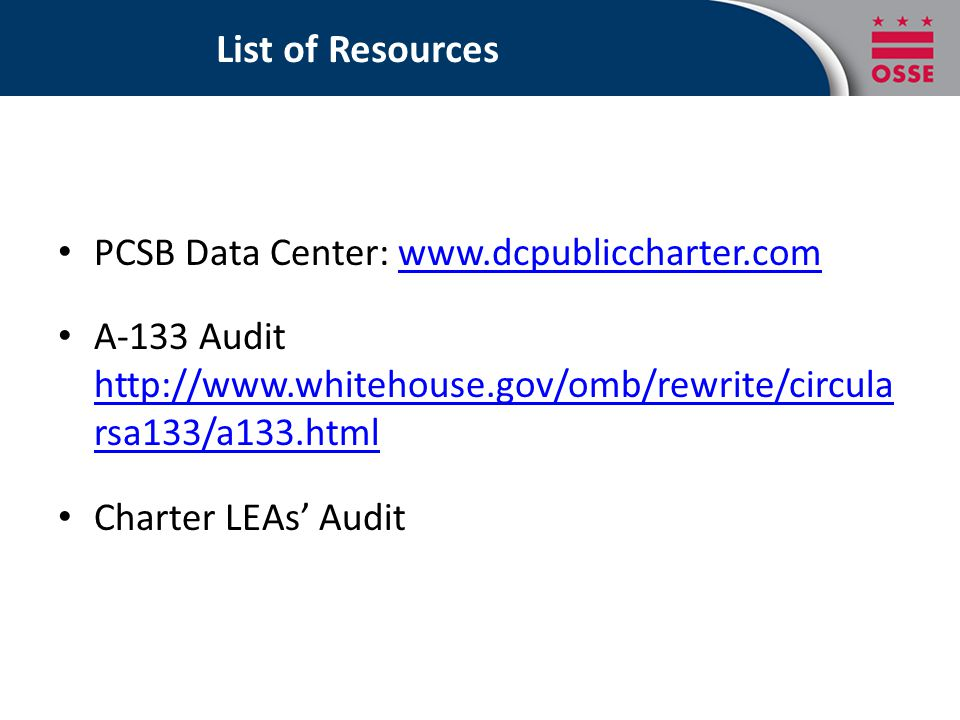 List of Resources PCSB Data Center: www.dcpubliccharter.comwww.dcpubliccharter.com A-133 Audit http://www.whitehouse.gov/omb/rewrite/circula rsa133/a1