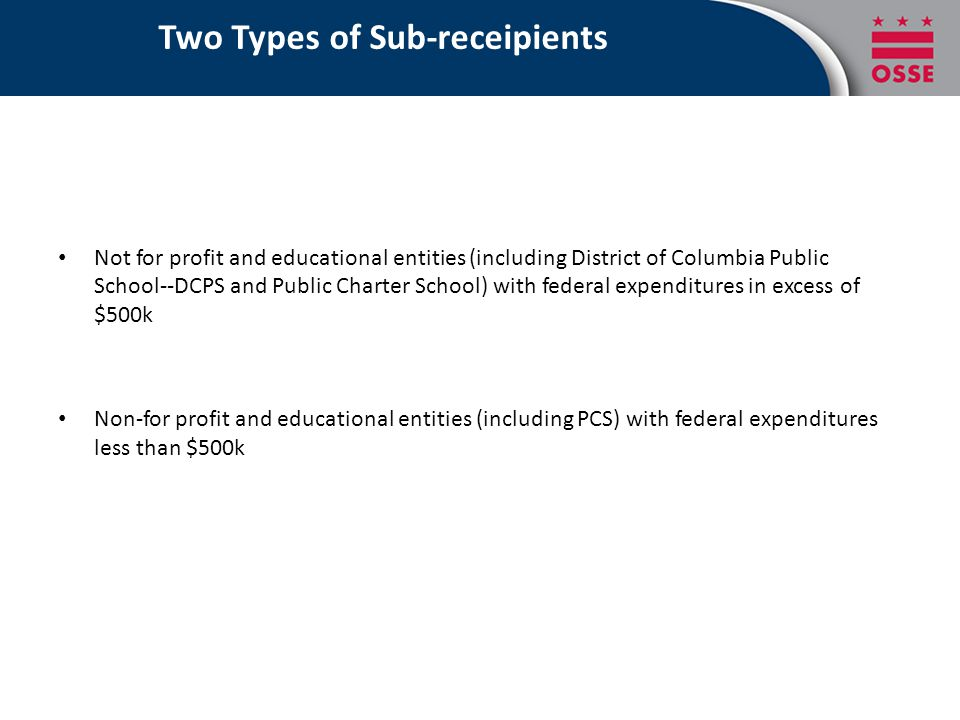 Two Types of Sub-receipients Not for profit and educational entities (including District of Columbia Public School--DCPS and Public Charter School) wi
