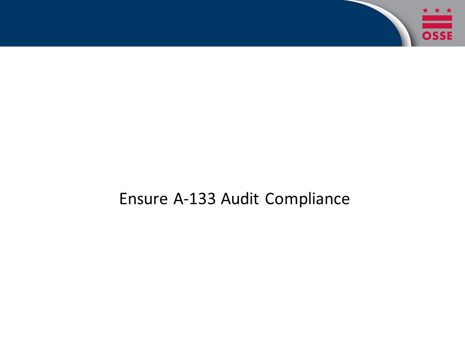 WHO IS IMPACTED? Ensure A-133 Audit Compliance