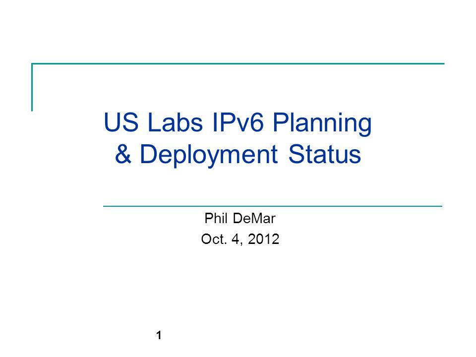 US Labs IPv6 Planning & Deployment Status Phil DeMar Oct. 4, 2012 1