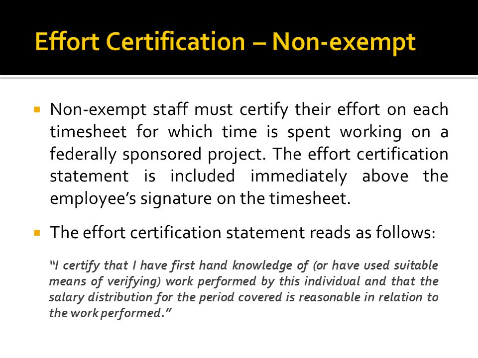  Non-exempt staff must certify their effort on each timesheet for which time is spent working on a federally sponsored project.