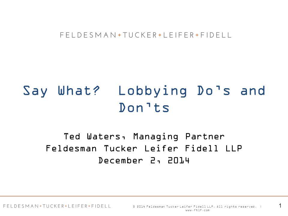 Ted Waters, Managing Partner Feldesman Tucker Leifer Fidell LLP December 2, 2014 © 2014 Feldesman Tucker Leifer Fidell LLP.