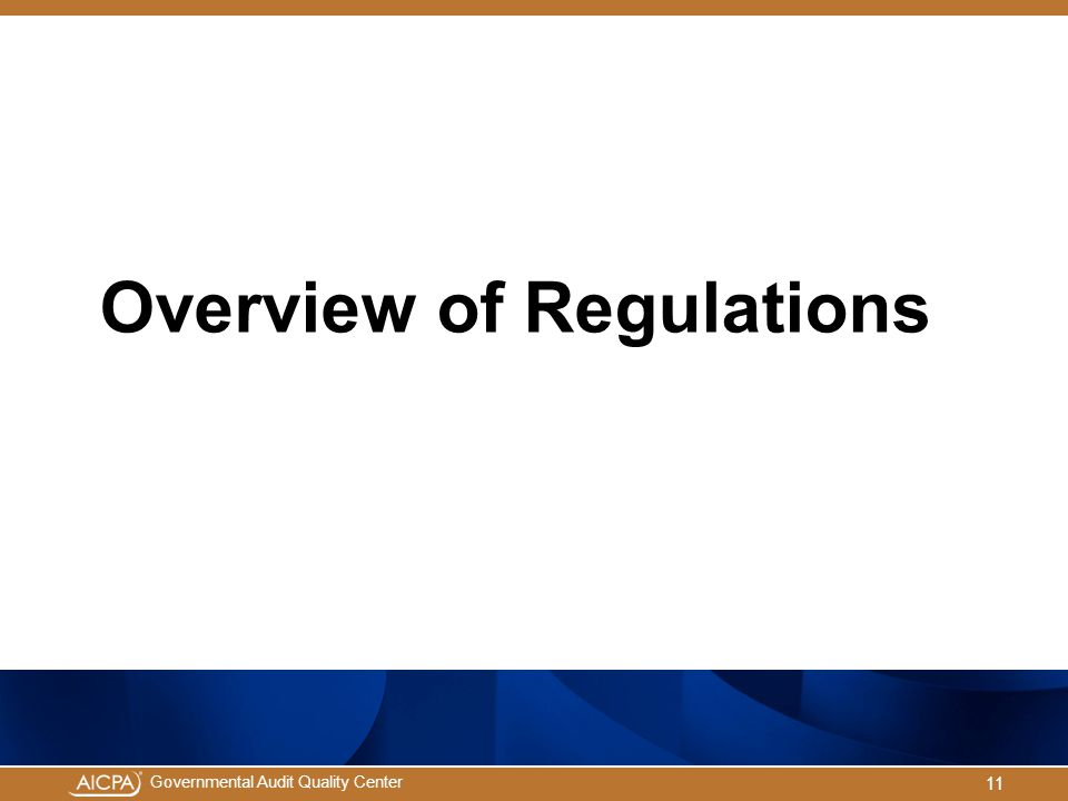 Governmental Audit Quality Center Overview of Regulations 11