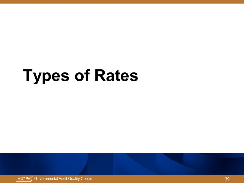 Governmental Audit Quality Center Types of Rates 39