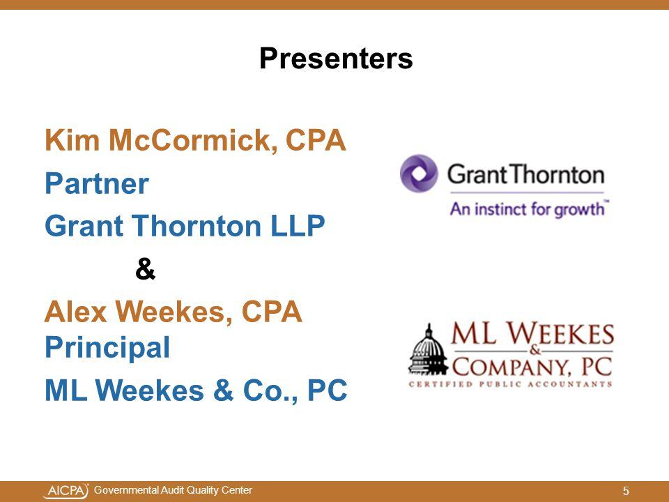 Governmental Audit Quality Center Presenters Kim McCormick, CPA Partner Grant Thornton LLP & Alex Weekes, CPA Principal ML Weekes & Co., PC 5
