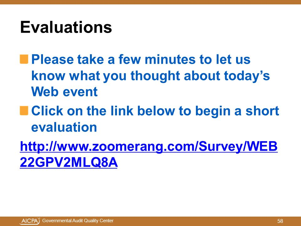 Governmental Audit Quality Center Evaluations Please take a few minutes to let us know what you thought about today's Web event Click on the link below to begin a short evaluation http://www.zoomerang.com/Survey/WEB 22GPV2MLQ8A 58