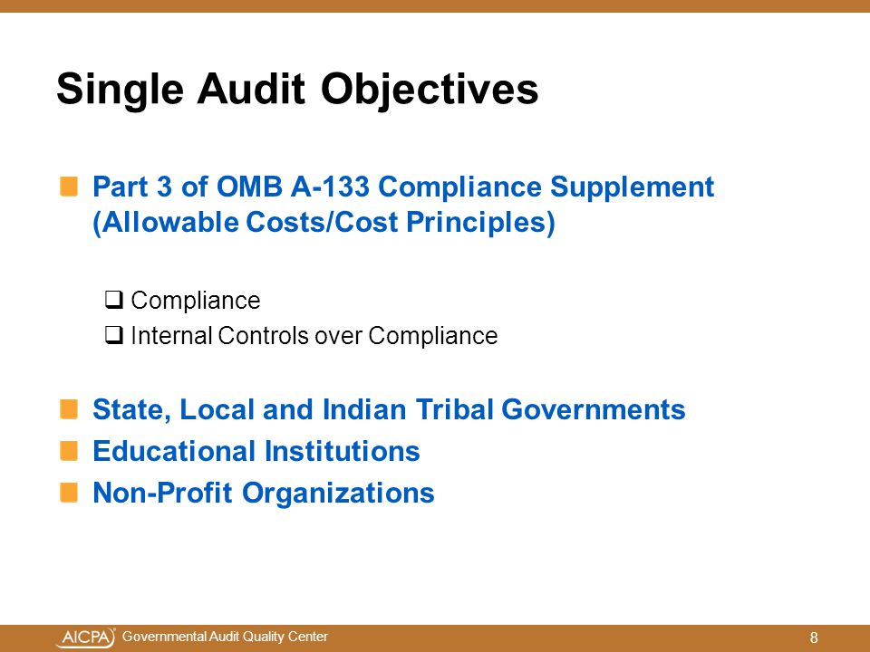 Governmental Audit Quality Center Part 3 of OMB A-133 Compliance Supplement (Allowable Costs/Cost Principles)  Compliance  Internal Controls over Compliance State, Local and Indian Tribal Governments Educational Institutions Non-Profit Organizations Single Audit Objectives 8