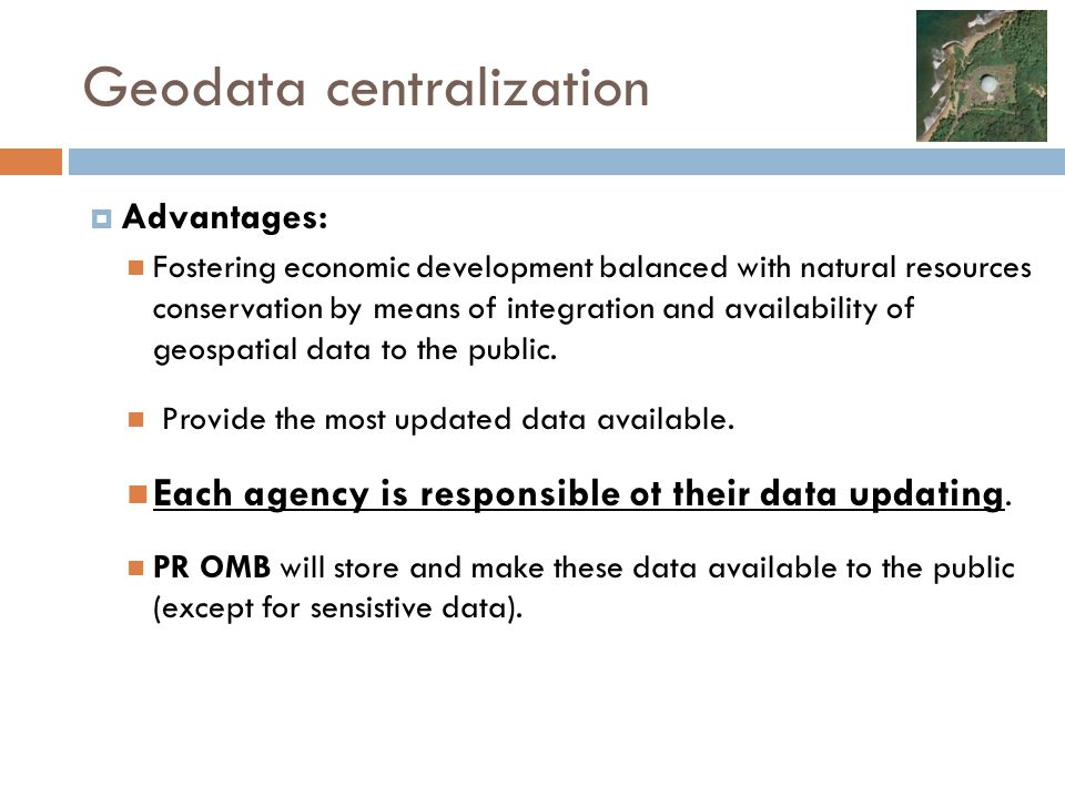 Geodata centralization  Advantages: Fostering economic development balanced with natural resources conservation by means of integration and availabil