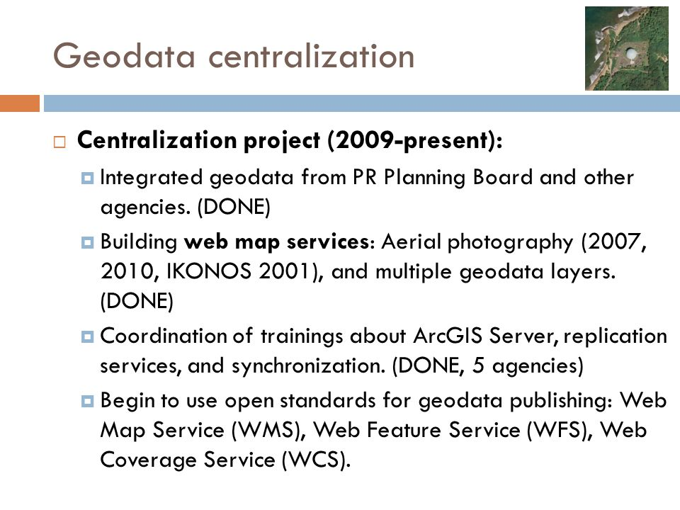 Geodata centralization  Centralization project (2009-present):  Integrated geodata from PR Planning Board and other agencies.