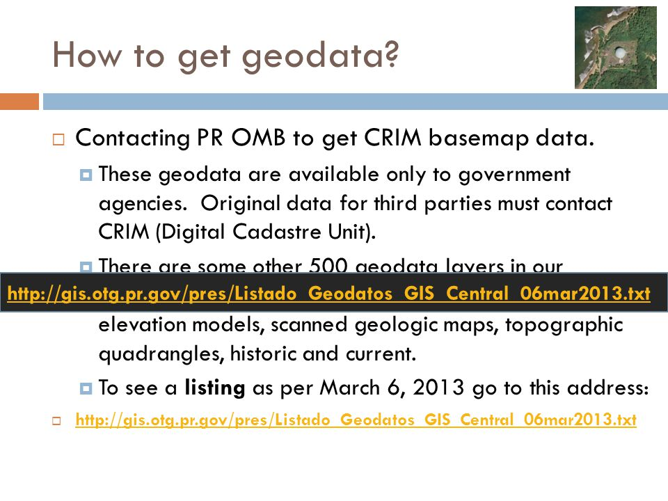How to get geodata?  Contacting PR OMB to get CRIM basemap data.  These geodata are available only to government agencies. Original data for third p