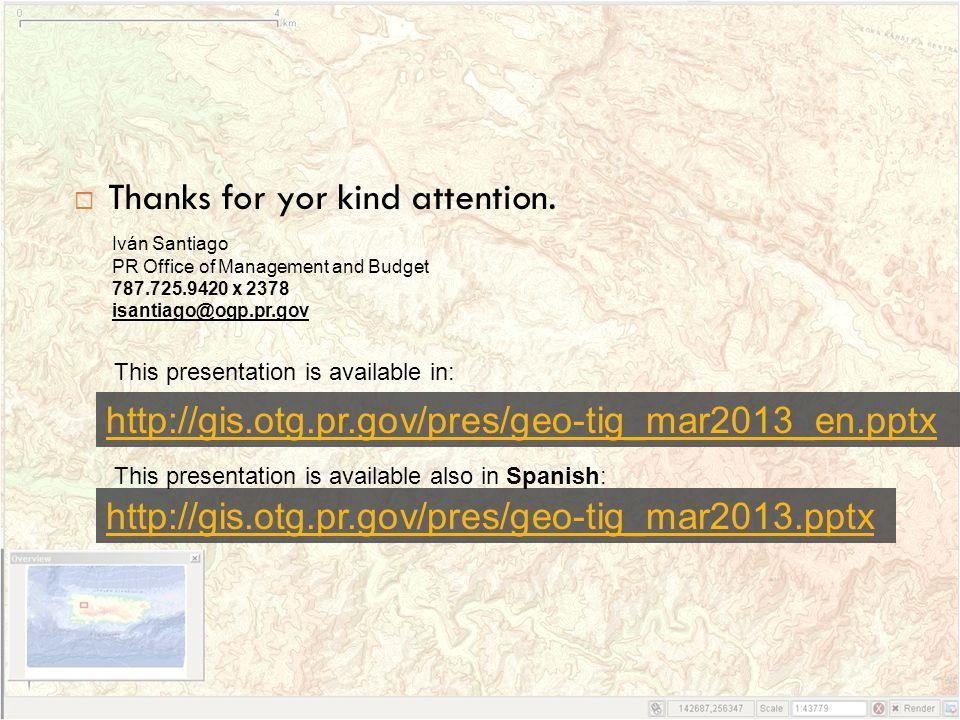  Thanks for yor kind attention. Iván Santiago PR Office of Management and Budget 787.725.9420 x 2378 isantiago@ogp.pr.gov This presentation is availa