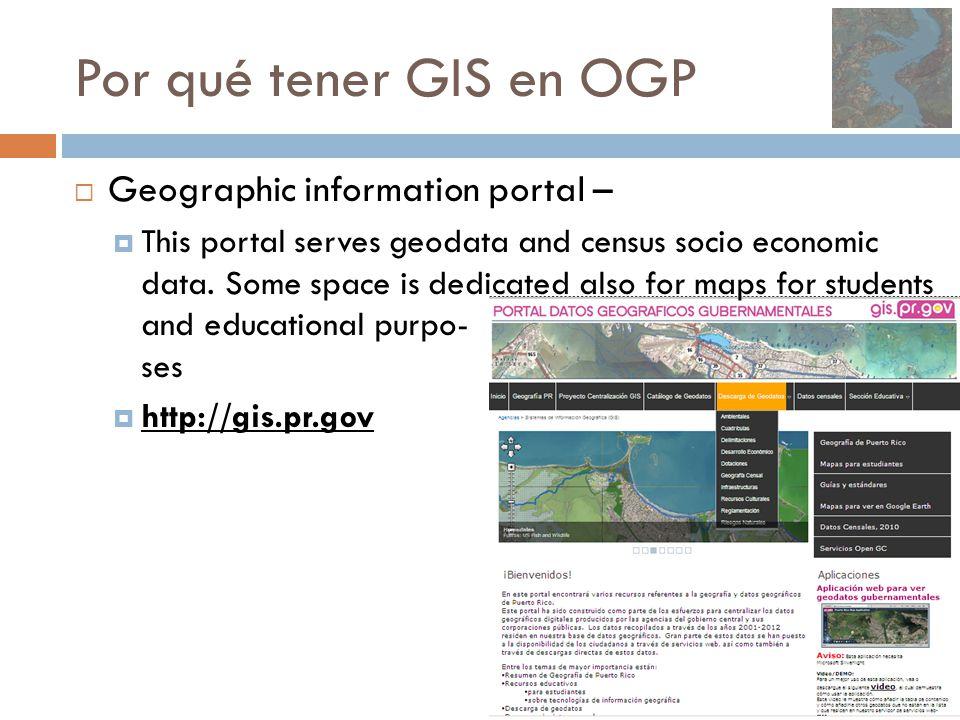Por qué tener GIS en OGP  Geographic information portal –  This portal serves geodata and census socio economic data.