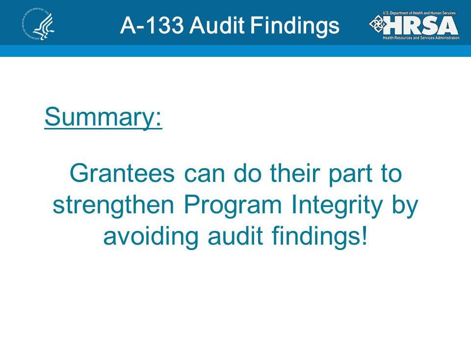 A-133 Audit Findings Summary: Grantees can do their part to strengthen Program Integrity by avoiding audit findings!