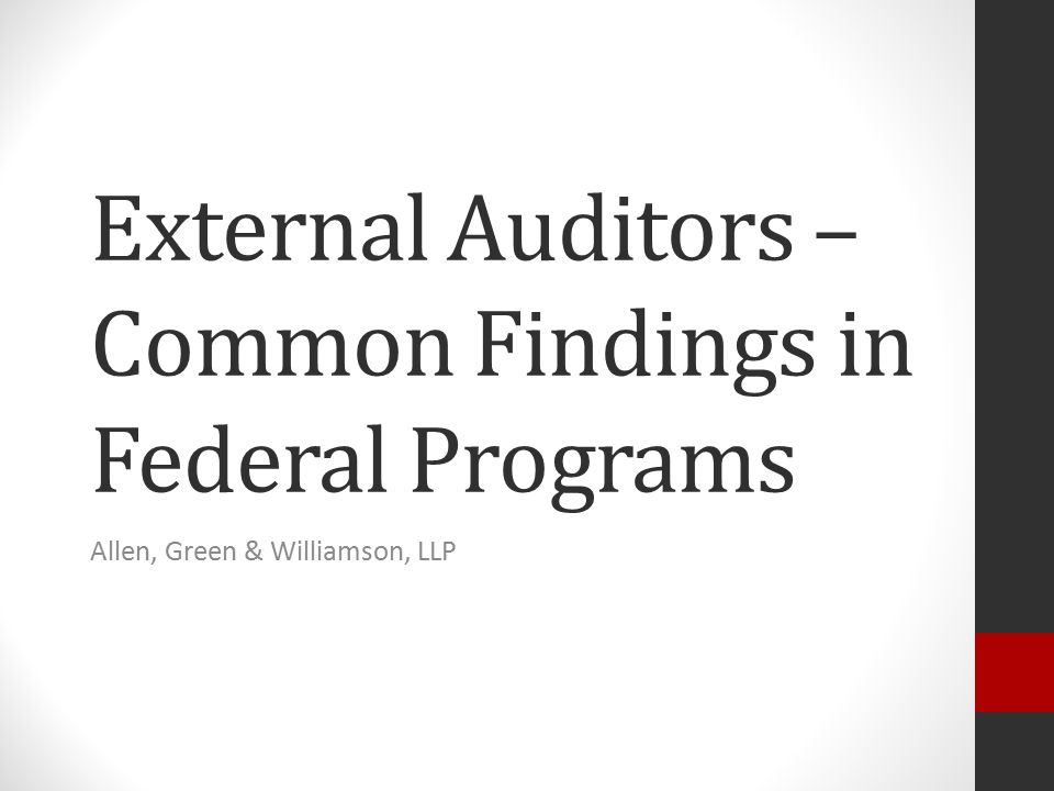 External Auditors – Common Findings in Federal Programs Allen, Green & Williamson, LLP
