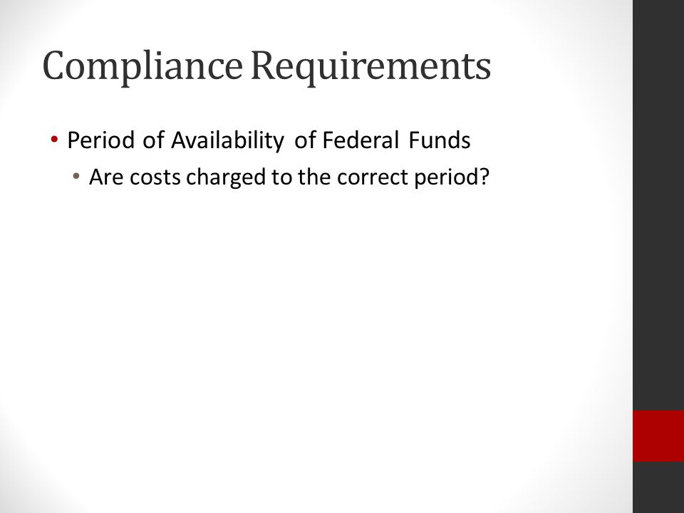 Compliance Requirements Period of Availability of Federal Funds Are costs charged to the correct period?