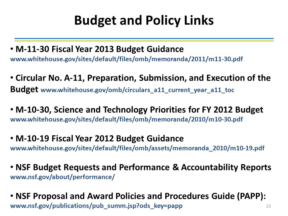 Budget and Policy Links 23 M-11-30 Fiscal Year 2013 Budget Guidance www.whitehouse.gov/sites/default/files/omb/memoranda/2011/m11-30.pdf Circular No.