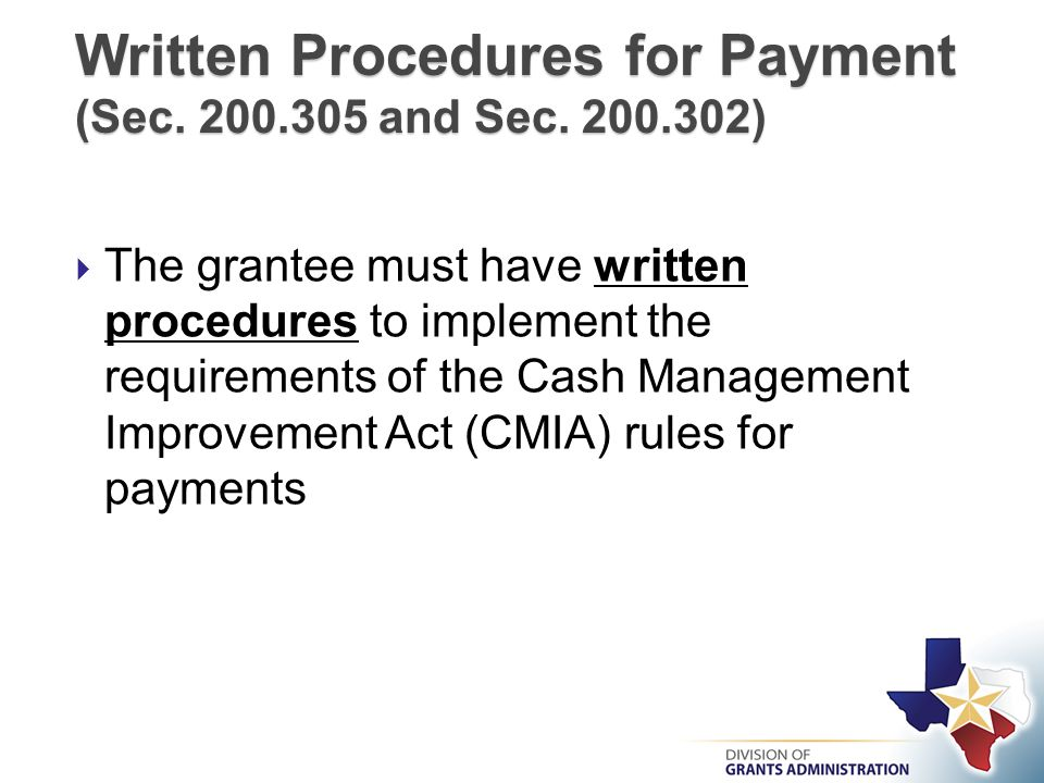  The grantee must have written procedures to implement the requirements of the Cash Management Improvement Act (CMIA) rules for payments Written Procedures for Payment (Sec.