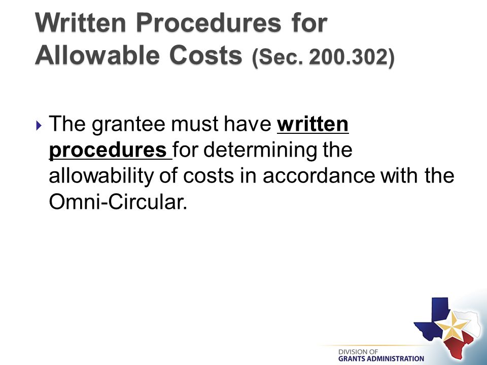  The grantee must have written procedures for determining the allowability of costs in accordance with the Omni-Circular.