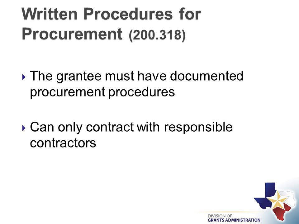  The grantee must have documented procurement procedures  Can only contract with responsible contractors Written Procedures for Procurement (200.318)